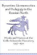 Byzantine Hermeneutics and Pedagogy in the Russian North Monks and Masters at the Kirillo-be...
