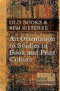 Old Books And New Histories An Orientation to Studies in Book And Print Culture