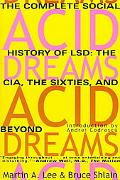 Acid Dreams The Complete Social History of Lsd  The Cia, the Sixties, and Beyond