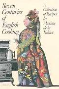 Seven Centuries of English Cooking A Collection of Recipes