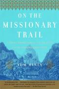 On the Missionary Trail A Journey Through Polynesia, Asia, and Africa With the London Missio...