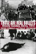 Those Are Real Bullets Bloody Sunday, Derry, 1972
