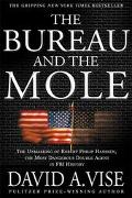 Bureau and the Mole The Unmasking of Robert Philip Hanssen, the Most Dangerous Double Agent ...