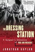 Dressing Station A Surgeon's Chronicle of War and Medicine