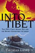 Into Tibet The Cia's First Atomic Spy and His Secret Expedition to Lhasa