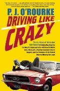 Driving Like Crazy: Thirty Years of Vehicular Hell-Bending, Celebrating America the Way It's...