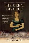 The Great Divorce: A Nineteenth-Century Mother's Extraordinary Fight against Her Husband, th...