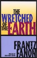 Wretched of the Earth Frantz Fannon ; Translated from the French by Richard Philcox ; Introd...