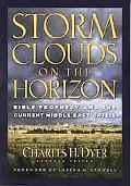 Storm Clouds on the Horizon Bible Prophecy and the Current Middle East Crisis