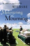 Ministering to the Mourning A Practical Guide for Pastors, Church Leaders, and Other Caregivers
