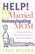 Help! I'm Married to a Homeschooling Mom Showing Dads How to Meet the Needs of Their Homesch...