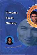 Timeless Youth Ministry A Handbook for Successfully Reaching Today's Youth