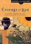 Courage to Run A Story Based on the Life of Harriet Tubman