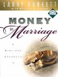 Larry Burkett's Money in Marriage A Biblical Approach