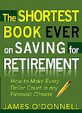 The Shortest Book Ever on Saving for Retirement: How to Make Every Dollar Count in any Finan...