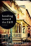 Bending Toward the Sun : A Novel