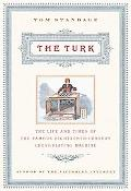 Turk The Life and Times of the Famous 18th Century Chess Playing Machine