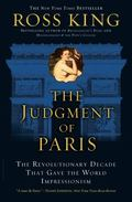 Judgment of Paris The Revolutionary Decade That Gave the World Impressionism