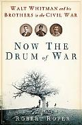 Now the Drum of War: Walt Whitman and His Brothers in the Civil War