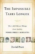 Impossible Takes Longer The 1000 Wisest Things Ever Said by Nobel Prize Laureates