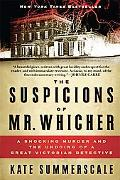 Suspicions of Mr. Whicher: A Shocking Murder and the Undoing of a Great Victorian Detective