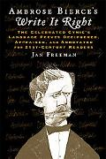 Ambrose Bierce's Write It Right: The Celebrated Cynic's Language Peeves Deciphered, Appraise...