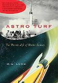 Astro Turf The Private Life of Rocket Science