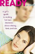 Ready or Not? A Girl's Guide to Making Her Own Decisions About Dating, Love, And Sex