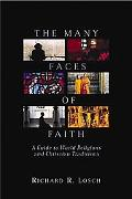 Many Faces of Faith A Guide to World Religions and Christian Traditions