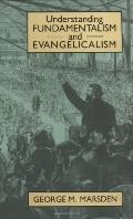 Understanding Fundamentalism and Evangelicalism