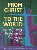 From Christ to the World Introductory Readings in Christian Ethics