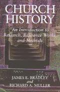 Church History An Introduction to Research, Reference Works, and Methods