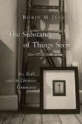 Substance Of Things Seen Art, Faith, And The Christian Community