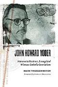 John Howard Yoder Mennonite Patience, Evangelical Witness, Catholic Convictions