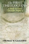First Theologians A Study in Early Christian Prophecy