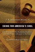 Suing for America's Soul John Whitehead, the Rutherford Institute, and Conservative Christia...