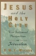 Jesus and the Holy City New Testament Perspectives on Jerusalem