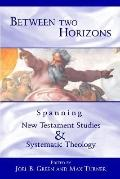Between Two Horizons Spanning New Testament Studies and Systematic Theology