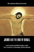 Jesus and the God of Israel: God Crucified and Other Studies on the New Testament's Christology of Divine Identity