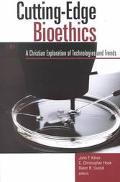 Cutting-Edge Bioethics A Christian Exploration of Technologies and Trends