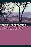 Creation to Revelation A Brief Account of the Biblical Story