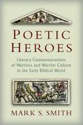 Poetic Heroes : Literary Commemorations of Warriors and Warrior Culture in the Early Biblica...