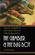Gambler and the Bug Boy 1939 Los Angeles and the Untold Story of a Horse Racing Fix