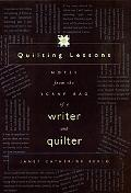 Quilting Lessons Notes from the Scrap Bag of a Writer and Quilter