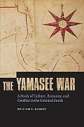 The Yamasee War: A Study of Culture, Economy, and Conflict in the Colonial South (Indians of...