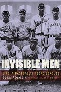 Invisible Men Life in Baseball's Negro Leagues