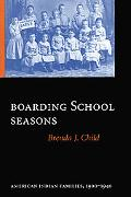 Boarding School Seasons American Indian Families, 1900-1940