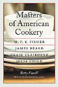 Masters of American Cookery M.F.K. Fisher, James Andrews Beard, Raymond Craig Claiborne, Jul...