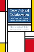 Cross-cultural Collaboration Native Peoples And Archaeology in the Northeastern United States