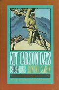 Kit Carson Days 1809-1868 Adventures in the Path of Empire